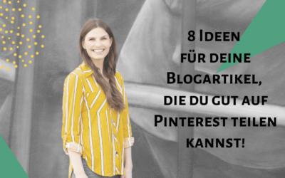 8 Blogartikel-Ideen, die du gut auf Pinterest teilen kannst